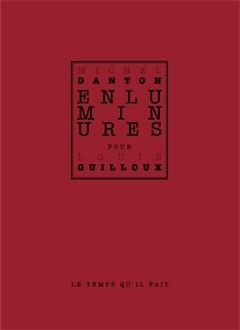 """Catalogue de l'exposition """"Enluminures pour Louis Guilloux"""", par Michel Danton"""